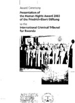 Presentation of the Human Rights Award 2003 of the Friedrich-Ebert-Stiftung to the International Criminal Tribunal for Rwanda